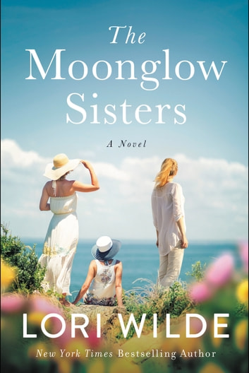 The Moonglow Sisters - A Novel ebook by Lori Wilde