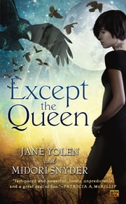Except the Queen ebook by Jane Yolen,Midori Snyder