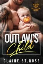 Outlaw's Child - The Saint's Disciples MC, #3 ebook by Claire St. Rose