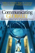Communicating Globally ebook by Wallace V. Schmidt,Roger N. Conaway,Susan S. Easton,William J. Wardrope
