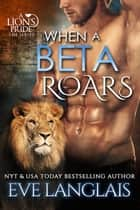 When A Beta Roars ebook by Eve Langlais