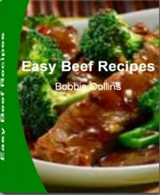 Easy Beef Recipes - Simple N Easy Roast Beef Recipes, Ground Beef Recipes Easy, Beef Stew Recipe, Beef Brisket Recipes and Much More ebook by Bobbie Collins