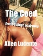 The Coed Erotic College Anal Story ebook by Allen Lucente