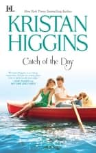 Catch of the Day eBook by Kristan Higgins