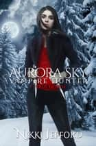 True North (Aurora Sky: Vampire Hunter, Vol. 6) ebook by