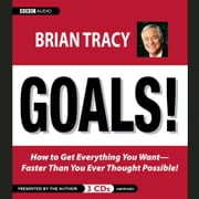 Goals! - How to Get Everything You Want-Faster Than You Ever Thought Possible audiobook by Brian Tracy