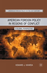 American Foreign Policy in Regions of Conflict - A Global Perspective ebook by H. Wiarda