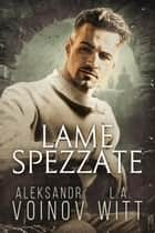 Lame Spezzate ebook by Aleksandr Voinov, L.A. Witt