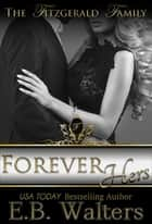 Forever Hers (Book 5 of the Fitzgerald Family) ebook by E. B. Walters