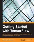 Getting Started with TensorFlow ebook by Giancarlo Zaccone