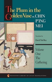 The Plum in the Golden Vase or, Chin P'ing Mei - Volume One: The Gathering ebook by David Tod Roy