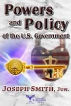 Powers and Policy of the U.S. Government ebook by Joseph Smith