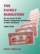 The Family Budgeters: An Account of the Family Budgeting Movement in New Zealand, 1960—1978 ebook by Dave Mullan