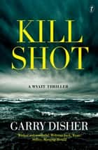 Kill Shot - A Wyatt Thriller ebook by