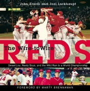 The Wire-to-Wire Reds - Sweet Lou, Nasty Boys, and the Wild Run to a World Championship ebook by John Erardi,Joel Luckhaupt,Marty Brennaman