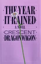 The Year It Rained ebook by Crescent Dragonwagon