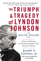 The Triumph & Tragedy of Lyndon Johnson - The White House Years ebook by Joseph A. Califano Jr.