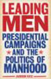 Leading Men - Presidential Campaigns and the Politics of Manhood ebook by Jackson Katz