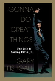 Gonna Do Great Things - The Life of Sammy Davis, Jr. ebook by Gary Fishgall