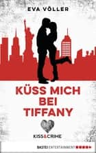 Kiss & Crime - Küss mich bei Tiffany - Band 2 ebook by Eva Völler