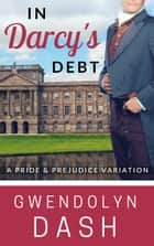 In Darcy's Debt - A Pride & Prejudice Variation ebook by