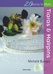 20 to Make: Tiaras & Hairpins ebook by Michelle  Bungay