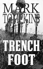 Trench Foot ebook by Mark Tompkins