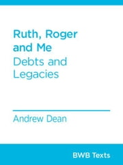 Ruth, Roger and Me - Debts and Legacies ebook by Andrew Dean