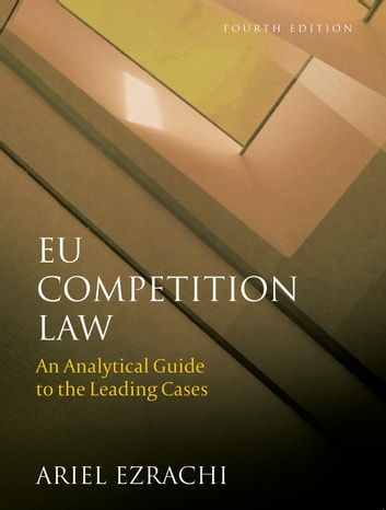 EU Competition Law - An Analytical Guide to the Leading Cases ebook by Dr Ariel Ezrachi