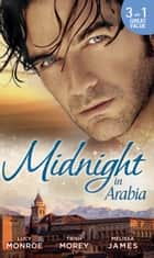 Midnight in Arabia: Heart of a Desert Warrior / The Sheikh's Last Gamble / The Sheikh's Jewel (Mills & Boon M&B) ebook by Lucy Monroe, Trish Morey, Melissa James