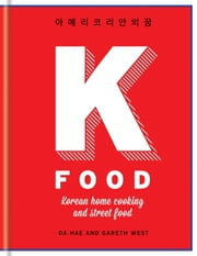 K-Food - Korean Home Cooking and Street Food ebook by Da-Hae Gareth West,Gareth West