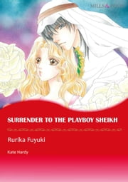 SURRENDER TO THE PLAYBOY SHEIKH (Mills & Boon Comics) - Mills & Boon Comics ebook by Kate Hardy, Rurika Fuyuki
