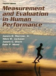 Measurement and Evaluation in Human Performance, Fourth Edition ebook by James R. Morrow,Jr.,Allen W. Jackson,James G. Disch,Dale P. Mood