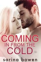 Coming In From the Cold ebook by Sarina Bowen