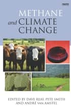 Methane and Climate Change ebook by Pete Smith, David Reay, Andre Van Amstel