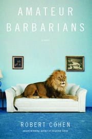 Amateur Barbarians - A Novel ebook by Robert Cohen