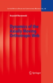Dynamics of the Axially Moving Orthotropic Web ebook by Krzysztof Marynowski