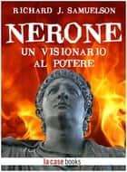 Nerone - Un visionario al potere ebook by Richard J. Samuelson