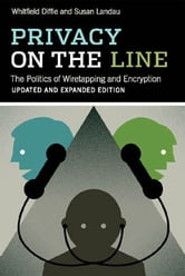 Privacy on the Line - The Politics of Wiretapping and Encryption ebook by Whitfield Diffie,Susan Landau
