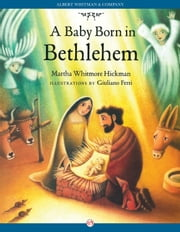 A Baby Born in Bethlehem ebook by Martha Whitmore Hickman,Giuliano Ferri