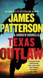 Texas Outlaw 電子書 by James Patterson, Andrew Bourelle