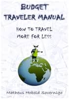 Budget Traveler Manual: How to Travel More for Less ebook by Matheus Hobold Sovernigo