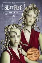 Tales from Lovecraft Middle School #2: The Slither Sisters ebook by Charles Gilman