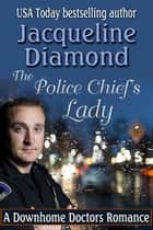 The Police Chief's Lady: A Downhome Doctors Romance ebook by