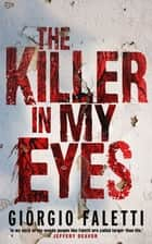The Killer in My Eyes ebook by Giorgio Faletti, Howard Curtis