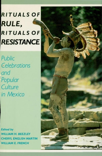 Rituals of Rule, Rituals of Resistance - Public Celebrations and Popular Culture in Mexico ebook by