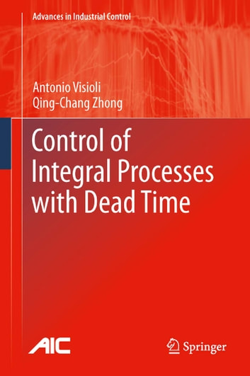 Control of Integral Processes with Dead Time ebook by Antonio Visioli,Qingchang Zhong