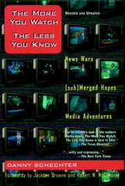The More You Watch the Less You Know - News Wars/(sub)Merged Hopes/Media Adventures ebook by Danny Schechter,Jackson Browne,Robert McChesney