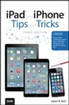 iPad and iPhone Tips and Tricks ebook by Jason R. Rich