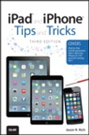 iPad and iPhone Tips and Tricks - (covers iOS7 for iPad Air, iPad 3rd/4th generation, iPad 2, and iPad mini, iPhone 5S, 5/5C & 4/4S) ebook by Jason R. Rich